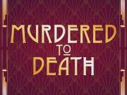 Murdered to Death